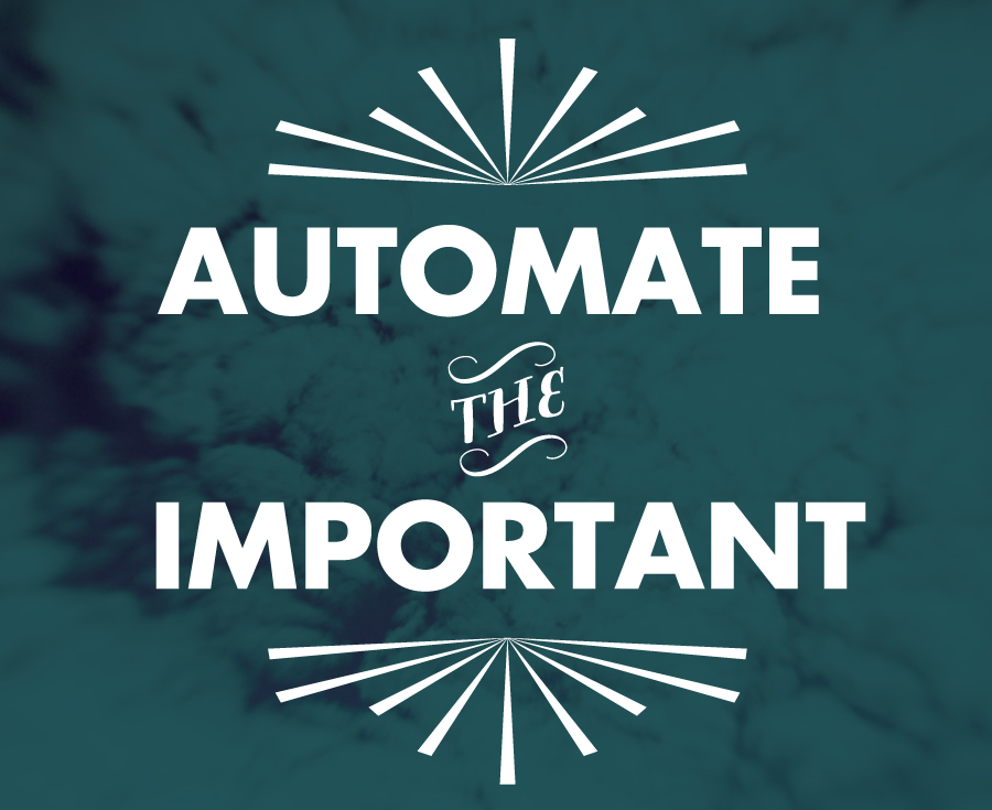 Automate the Important